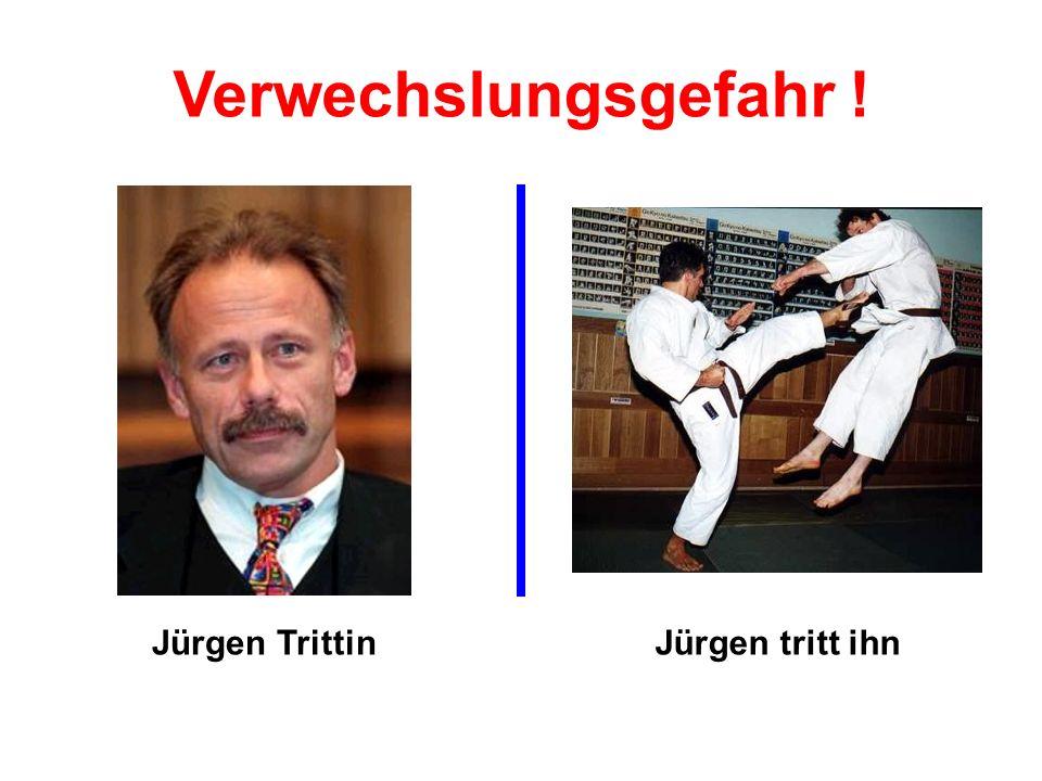 Jürgen TrittinJürgen tritt ihn Verwechslungsgefahr !
