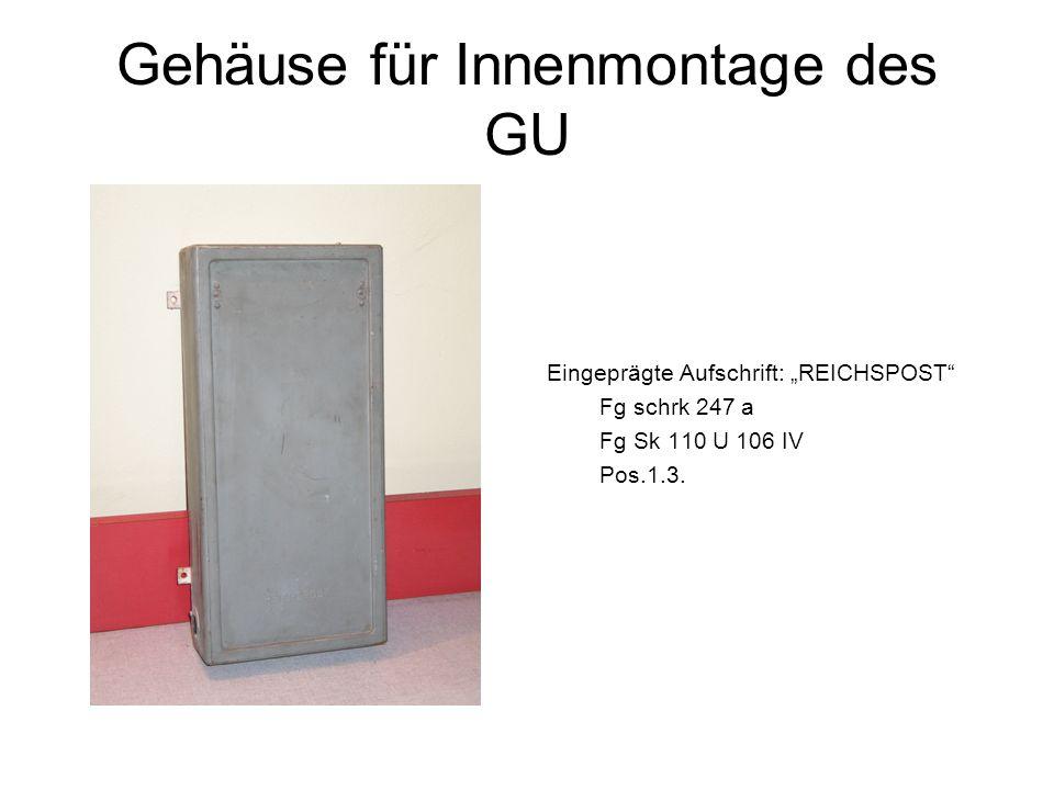 Gehäuse für Innenmontage des GU Eingeprägte Aufschrift: REICHSPOST Fg schrk 247 a Fg Sk 110 U 106 IV Pos.1.3.