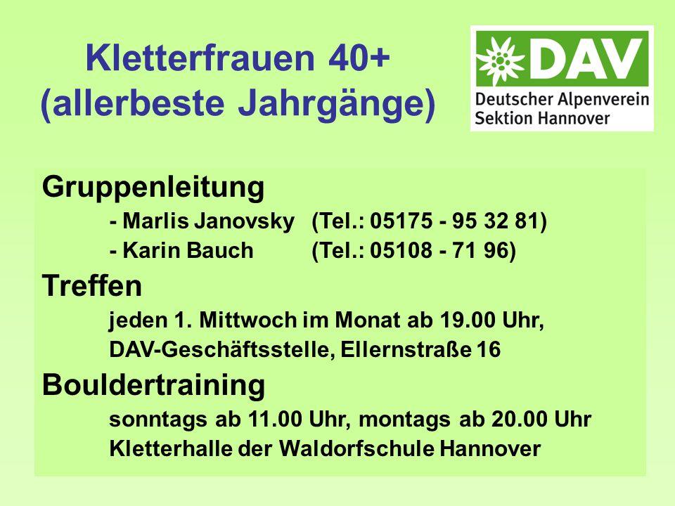 Kletterfrauen 40+ (allerbeste Jahrgänge) Gruppenleitung - Marlis Janovsky (Tel.: 05175 - 95 32 81) - Karin Bauch (Tel.: 05108 - 71 96) Treffen jeden 1