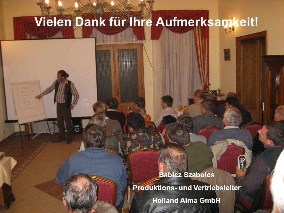 Köszönöm Figyelmüket! Vielen Dank für Ihre Aufmerksamkeit! Babicz Szabolcs Produktions- und Vertriebsleiter Holland Alma GmbH