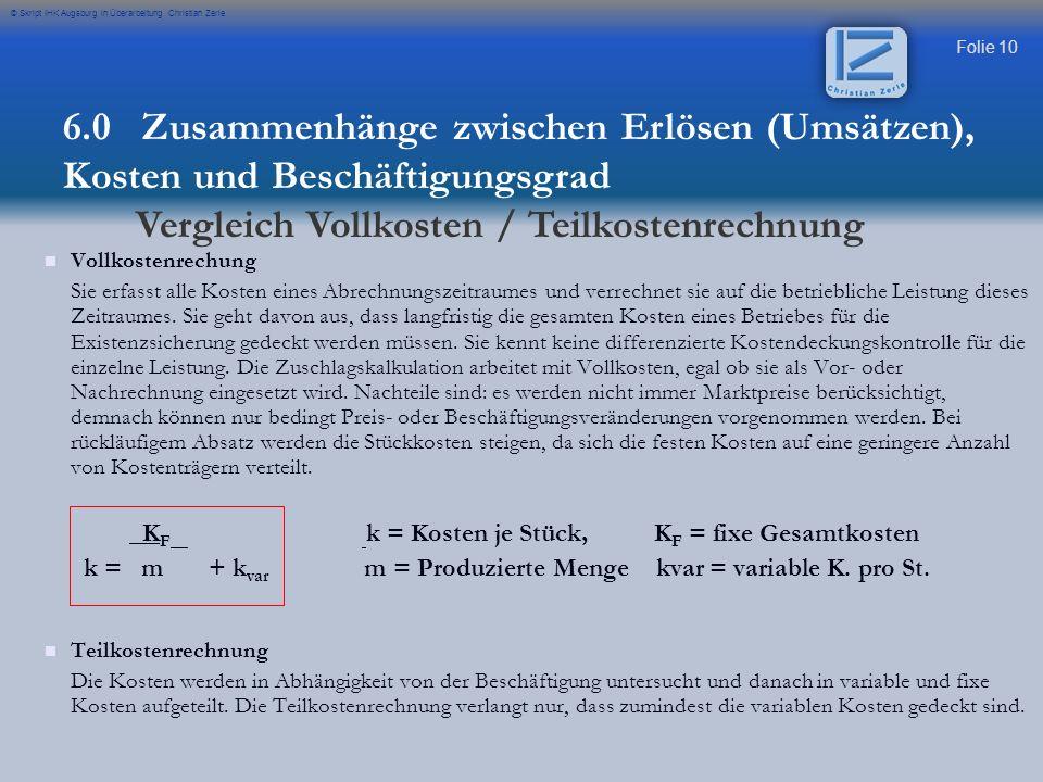 Folie 10 © Skript IHK Augsburg in Überarbeitung Christian Zerle Vollkostenrechung Sie erfasst alle Kosten eines Abrechnungszeitraumes und verrechnet s