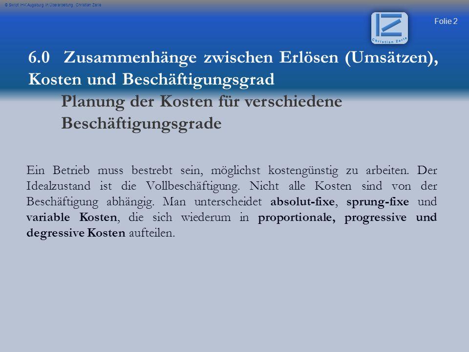 Folie 2 © Skript IHK Augsburg in Überarbeitung Christian Zerle Ein Betrieb muss bestrebt sein, möglichst kostengünstig zu arbeiten. Der Idealzustand i