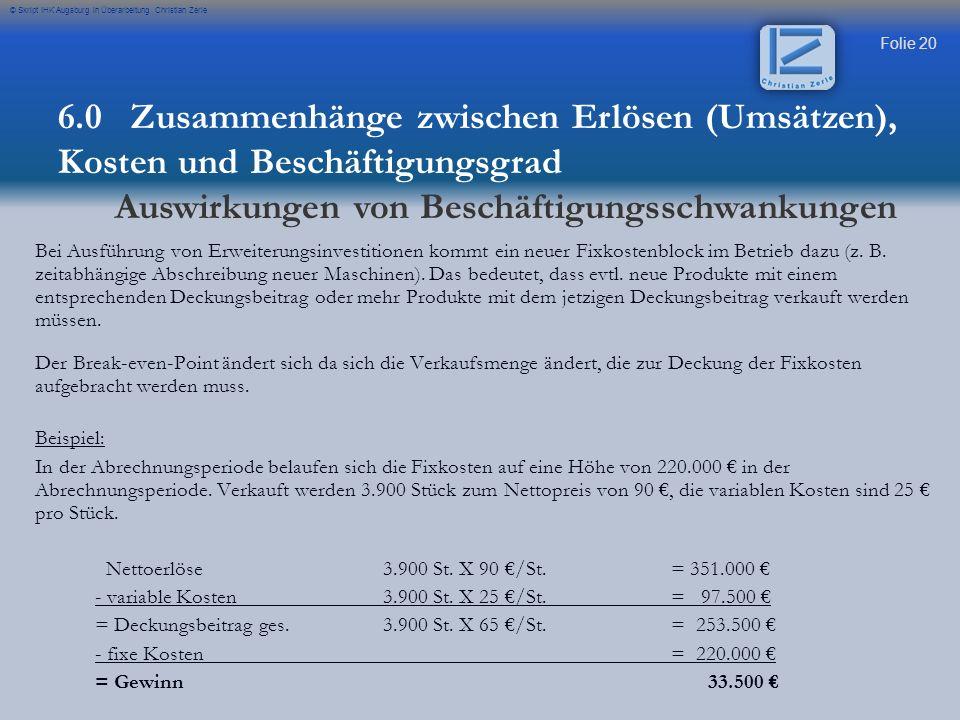 Folie 20 © Skript IHK Augsburg in Überarbeitung Christian Zerle Bei Ausführung von Erweiterungsinvestitionen kommt ein neuer Fixkostenblock im Betrieb