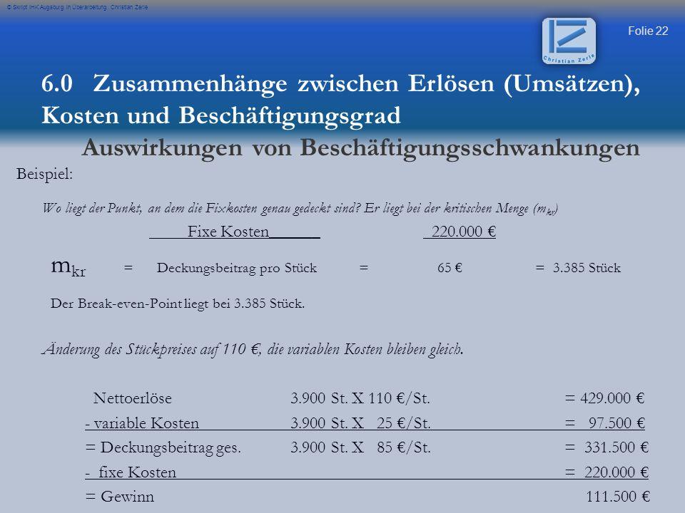 Folie 22 © Skript IHK Augsburg in Überarbeitung Christian Zerle Beispiel: Wo liegt der Punkt, an dem die Fixkosten genau gedeckt sind? Er liegt bei de