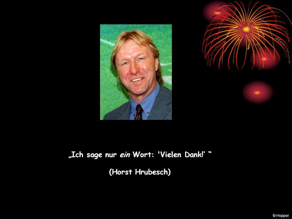 Ich sage nur ein Wort: Vielen Dank! (Horst Hrubesch) © Hopper