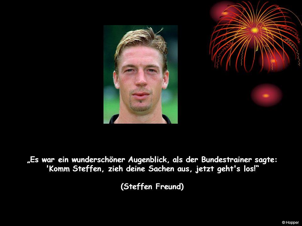 Es war ein wunderschöner Augenblick, als der Bundestrainer sagte: Komm Steffen, zieh deine Sachen aus, jetzt geht s los.