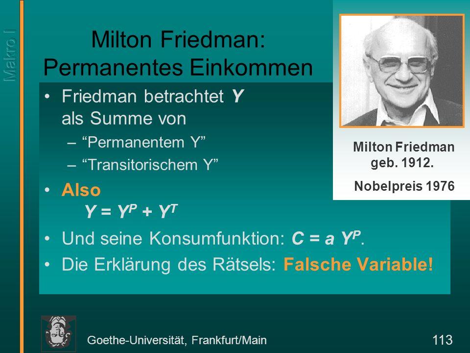 Goethe-Universität, Frankfurt/Main 114 Franco Modigliani: Die Lebenszyklus-Hypothese Wir wissen aus der Mikroökonomie, daß Konsum auch vom Zins abhängig sein kann.