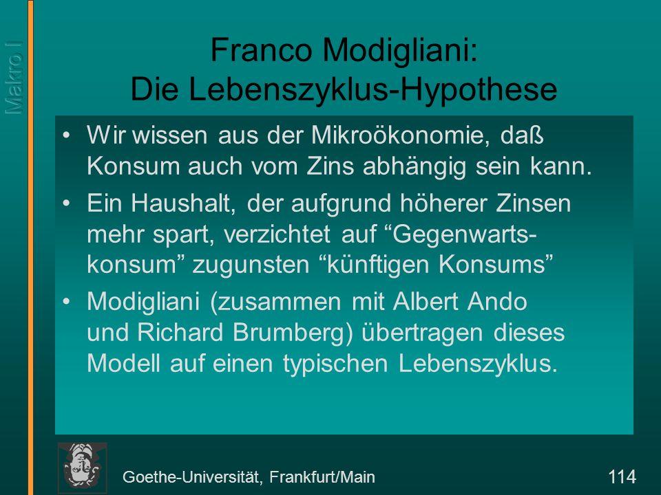 Goethe-Universität, Frankfurt/Main 115 Die Hypothese Der Lebenszyklus einer Person hat zwei Phasen: –das Arbeitsleben; –der Ruhestand.