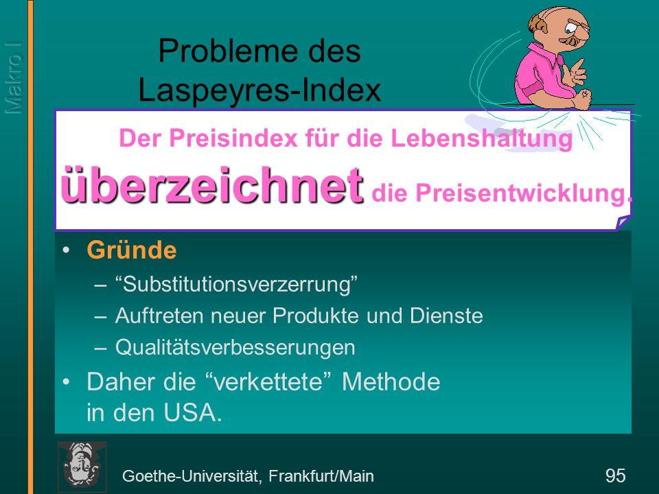 Goethe-Universität, Frankfurt/Main 96 Verketteter Preisindex Seit 1995 berechnet das Bureau of Labour Statistics der Vereinigten Staaten das reale BIP (und damit den Preisindex) nach derVerkettungsmethode.