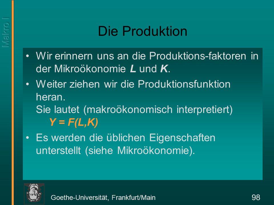 Goethe-Universität, Frankfurt/Main 99 Funktionale Einkommensverteilung Unter funktionaler Einkommensverteilung versteht man die Aufteilung des BIP auf Produktionsfaktoren (im Unterschied zur personellen Einkommensverteilung).