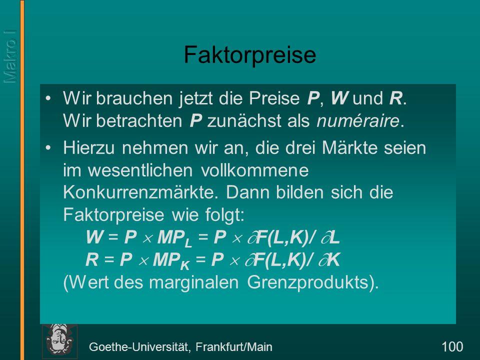Goethe-Universität, Frankfurt/Main 101 Wert des Grenzprodukts der Arbeit P MP L L Lohnsumme = W L d LdLd W
