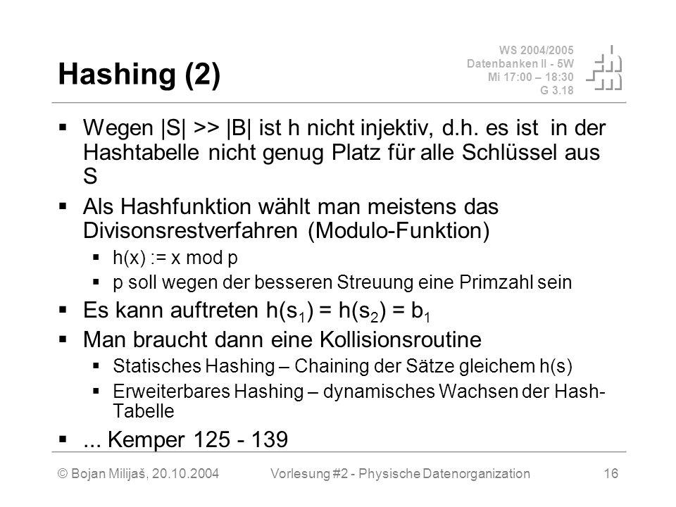 WS 2004/2005 Datenbanken II - 5W Mi 17:00 – 18:30 G 3.18 © Bojan Milijaš, 20.10.2004Vorlesung #2 - Physische Datenorganization16 Hashing (2) Wegen |S|