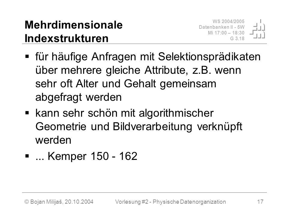 WS 2004/2005 Datenbanken II - 5W Mi 17:00 – 18:30 G 3.18 © Bojan Milijaš, 20.10.2004Vorlesung #2 - Physische Datenorganization17 Mehrdimensionale Inde