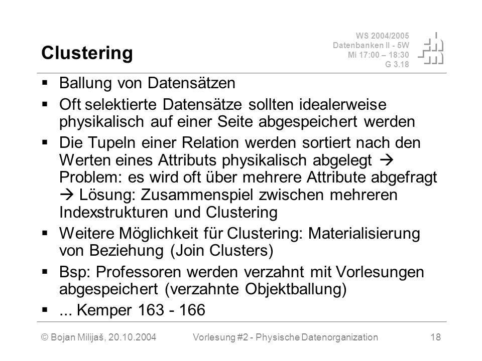 WS 2004/2005 Datenbanken II - 5W Mi 17:00 – 18:30 G 3.18 © Bojan Milijaš, 20.10.2004Vorlesung #2 - Physische Datenorganization18 Clustering Ballung vo