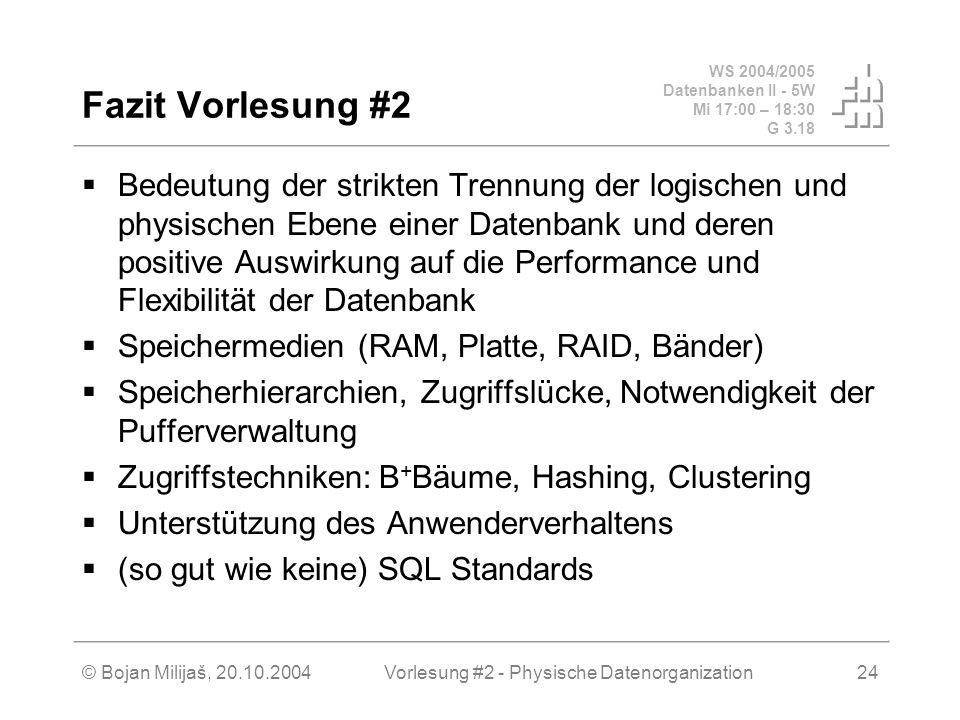WS 2004/2005 Datenbanken II - 5W Mi 17:00 – 18:30 G 3.18 © Bojan Milijaš, 20.10.2004Vorlesung #2 - Physische Datenorganization24 Fazit Vorlesung #2 Be