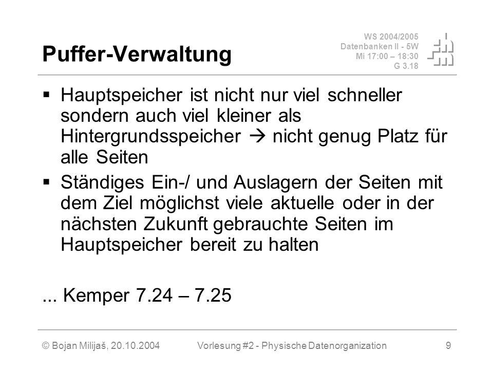 WS 2004/2005 Datenbanken II - 5W Mi 17:00 – 18:30 G 3.18 © Bojan Milijaš, 20.10.2004Vorlesung #2 - Physische Datenorganization9 Puffer-Verwaltung Haup