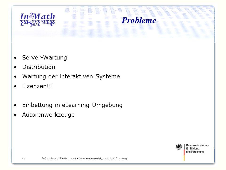 Interaktive Mathematik- und Informatikgrundausbildung22 Probleme Server-Wartung Distribution Wartung der interaktiven Systeme Lizenzen!!.