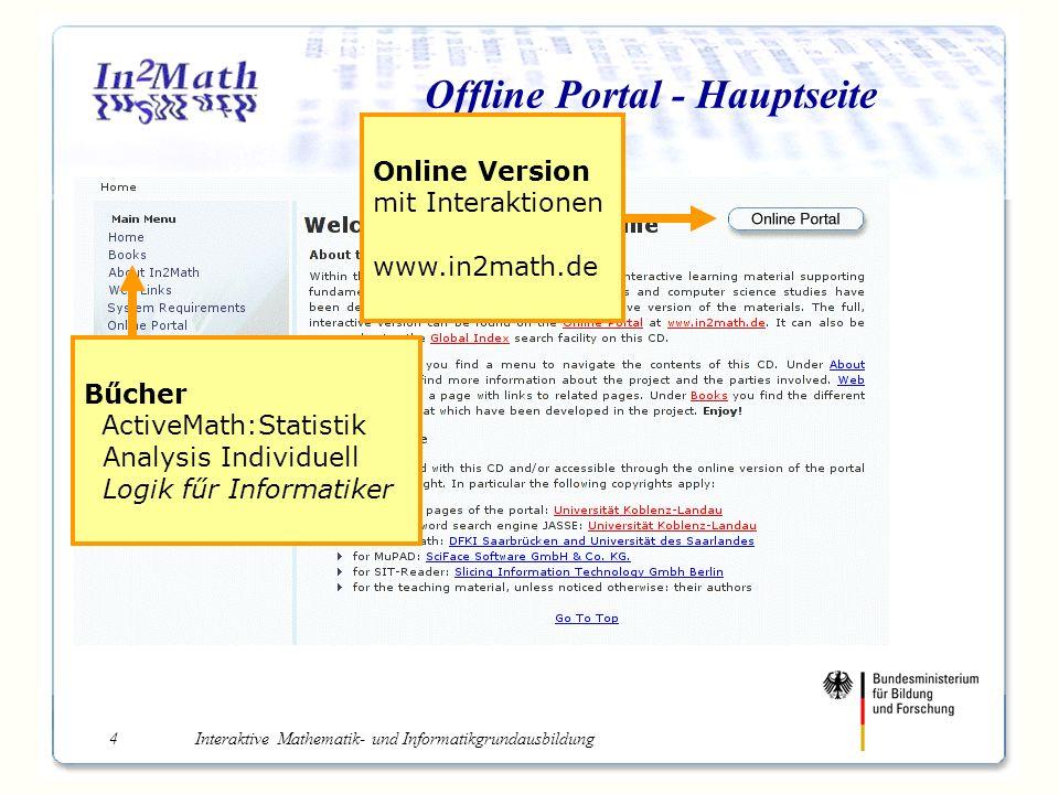 Interaktive Mathematik- und Informatikgrundausbildung4 Offline Portal - Hauptseite Online Version mit Interaktionen www.in2math.de Bűcher ActiveMath:Statistik Analysis Individuell Logik fűr Informatiker