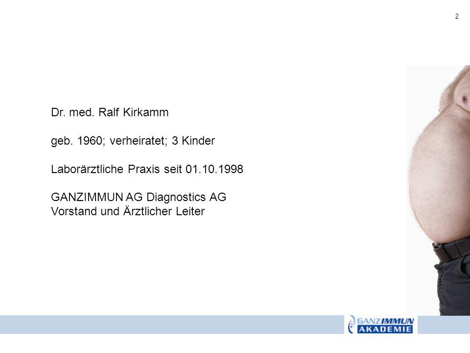2 Dr. med. Ralf Kirkamm geb. 1960; verheiratet; 3 Kinder Laborärztliche Praxis seit 01.10.1998 GANZIMMUN AG Diagnostics AG Vorstand und Ärztlicher Lei