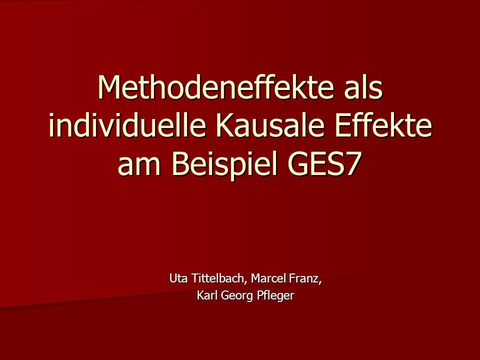 Methodeneffekte als individuelle Kausale Effekte am Beispiel GES7 Uta Tittelbach, Marcel Franz, Karl Georg Pfleger