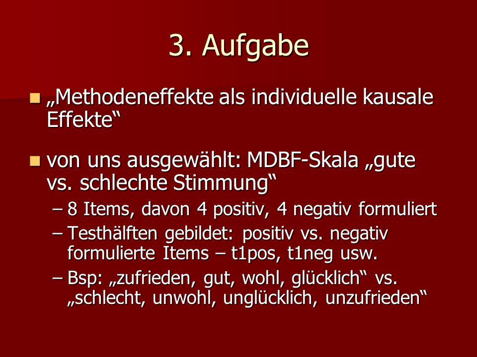 3. Aufgabe Methodeneffekte als individuelle kausale Effekte Methodeneffekte als individuelle kausale Effekte von uns ausgewählt: MDBF-Skala gute vs. s