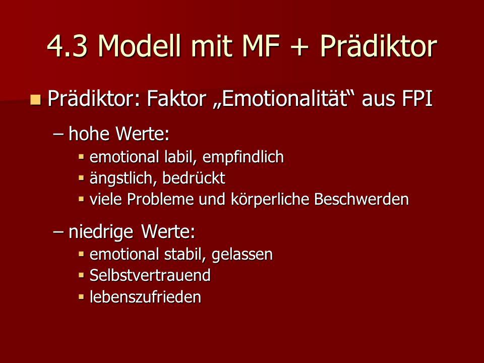4.3 Modell mit MF + Prädiktor Prädiktor: Faktor Emotionalität aus FPI Prädiktor: Faktor Emotionalität aus FPI –hohe Werte: emotional labil, empfindlic