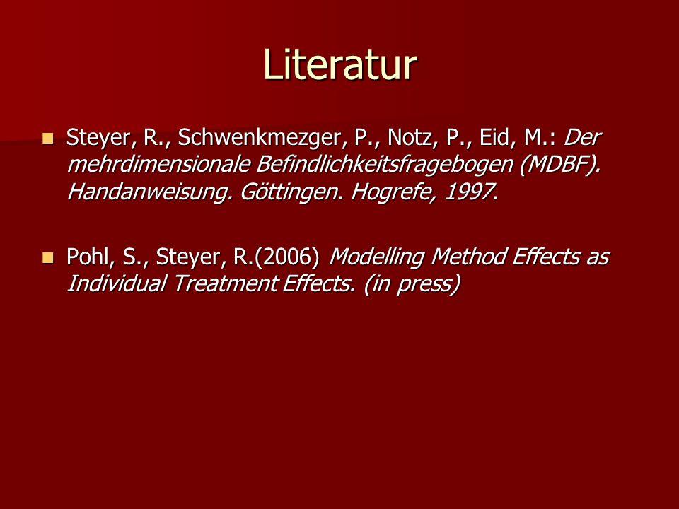 Literatur Steyer, R., Schwenkmezger, P., Notz, P., Eid, M.: Der mehrdimensionale Befindlichkeitsfragebogen (MDBF). Handanweisung. Göttingen. Hogrefe,