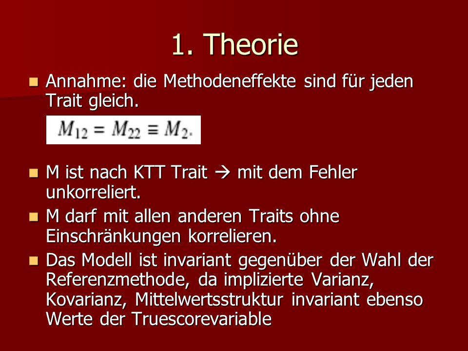 1. Theorie Annahme: die Methodeneffekte sind für jeden Trait gleich. Annahme: die Methodeneffekte sind für jeden Trait gleich. M ist nach KTT Trait mi