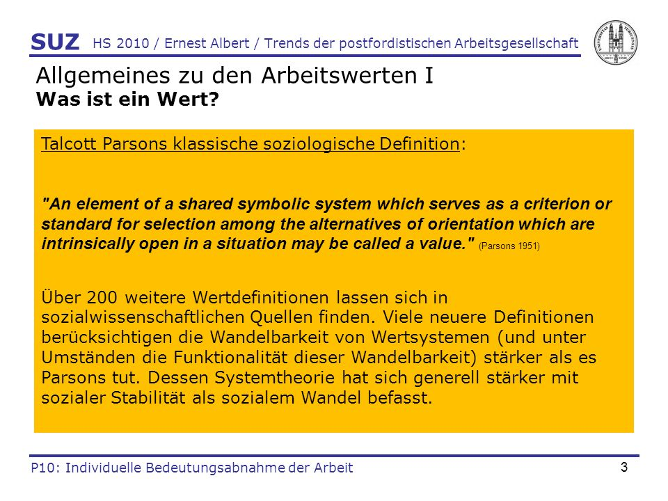 3 HS 2010 / Ernest Albert / Trends der postfordistischen Arbeitsgesellschaft Allgemeines zu den Arbeitswerten I Was ist ein Wert? SUZ P10: Individuell