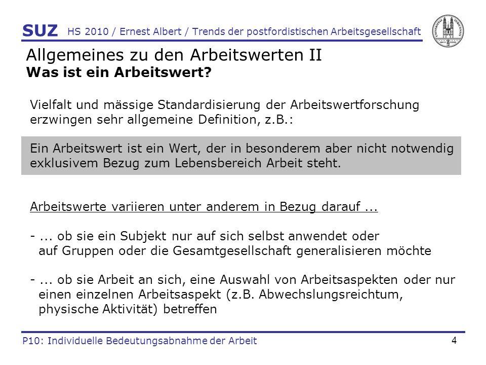 4 HS 2010 / Ernest Albert / Trends der postfordistischen Arbeitsgesellschaft Allgemeines zu den Arbeitswerten II Was ist ein Arbeitswert? SUZ P10: Ind