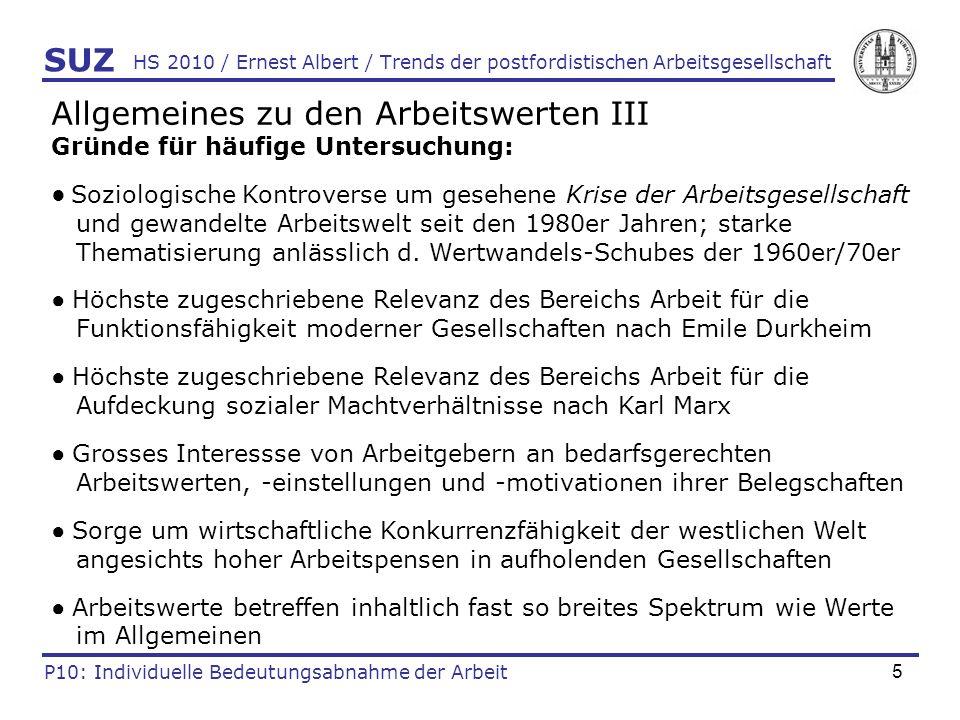 16 HS 2010 / Ernest Albert / Trends der postfordistischen Arbeitsgesellschaft SUZ P10: Individuelle Bedeutungsabnahme der Arbeit Zum Wertwandelsschub der 1960er/70er Jahre IX Empirie zum Werteverfall : Arbeit (II) Welche Stunden sind Ihnen ganz allgemein am liebsten: die Stunden während der Arbeit oder die Stunden, während Sie nicht arbeiten, oder mögen Sie beide gern? (Noelle-Neumann & Strümpel 1985: 42-43)