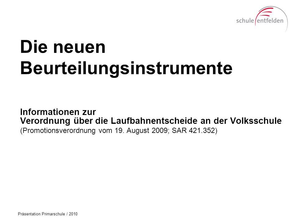 Präsentation Primarschule / 2010 Die neuen Beurteilungsinstrumente Informationen zur Verordnung über die Laufbahnentscheide an der Volksschule (Promotionsverordnung vom 19.