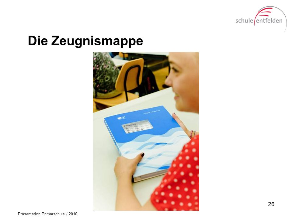 Präsentation Primarschule / 2010 Die Zeugnismappe 26