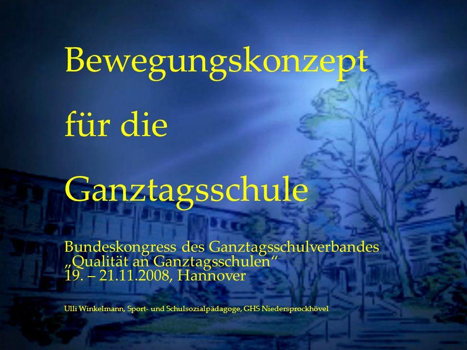 Individuelle Förderung Bewegungskonzept für die Ganztagsschule Bundeskongress des Ganztagsschulverbandes Qualität an Ganztagsschulen 19. – 21.11.2008,