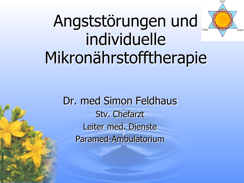 Angststörungen und individuelle Mikronährstofftherapie Dr. med Simon Feldhaus Stv. Chefarzt Leiter med. Dienste Paramed-Ambulatorium Dr. med Simon Fel