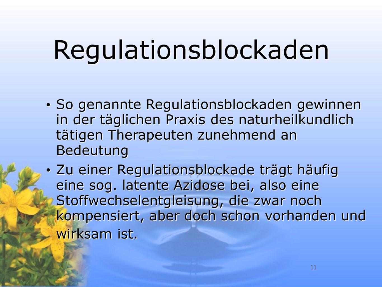 11 Regulationsblockaden So genannte Regulationsblockaden gewinnen in der täglichen Praxis des naturheilkundlich tätigen Therapeuten zunehmend an Bedeu