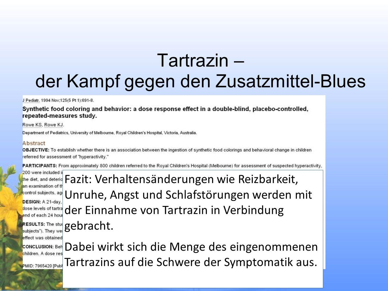 16 Tartrazin – der Kampf gegen den Zusatzmittel-Blues Fazit: Verhaltensänderungen wie Reizbarkeit, Unruhe, Angst und Schlafstörungen werden mit der Ei