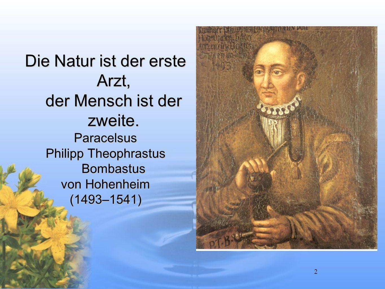 2 Die Natur ist der erste Arzt, der Mensch ist der zweite. Paracelsus Philipp Theophrastus Bombastus von Hohenheim (1493–1541)