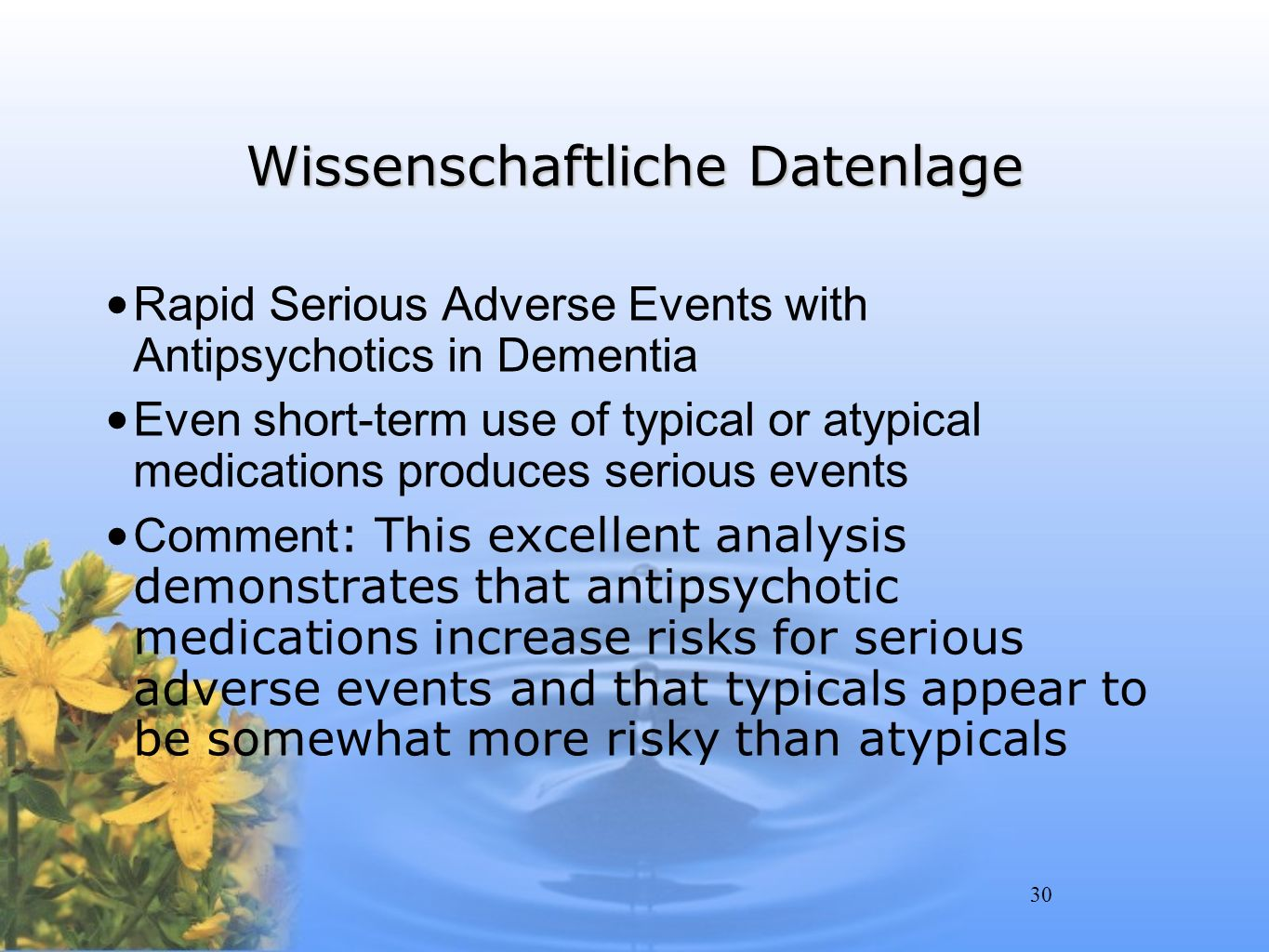 30 Wissenschaftliche Datenlage Rapid Serious Adverse Events with Antipsychotics in Dementia Even short-term use of typical or atypical medications pro