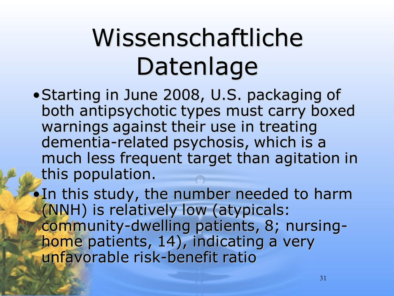 31 Wissenschaftliche Datenlage Starting in June 2008, U.S. packaging of both antipsychotic types must carry boxed warnings against their use in treati