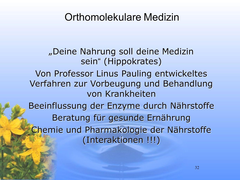 32 Orthomolekulare Medizin Deine Nahrung soll deine Medizin sein (Hippokrates) Von Professor Linus Pauling entwickeltes Verfahren zur Vorbeugung und B