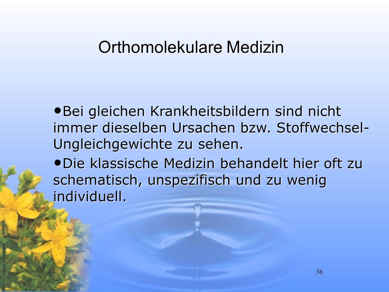 36 Orthomolekulare Medizin Bei gleichen Krankheitsbildern sind nicht immer dieselben Ursachen bzw. Stoffwechsel- Ungleichgewichte zu sehen. Bei gleich