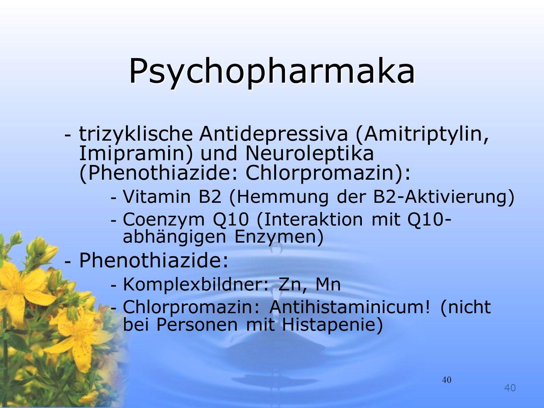 40 Psychopharmaka -trizyklische Antidepressiva (Amitriptylin, Imipramin) und Neuroleptika (Phenothiazide: Chlorpromazin): -Vitamin B2 (Hemmung der B2-