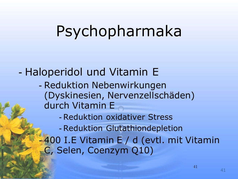 41 Psychopharmaka -Haloperidol und Vitamin E -Reduktion Nebenwirkungen (Dyskinesien, Nervenzellschäden) durch Vitamin E -Reduktion oxidativer Stress -