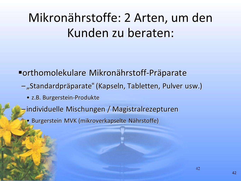 42 Mikronährstoffe: 2 Arten, um den Kunden zu beraten: orthomolekulare Mikronährstoff-Präparate orthomolekulare Mikronährstoff-Präparate –Standardpräp