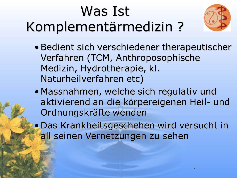 5 Was Ist Komplementärmedizin ? Bedient sich verschiedener therapeutischer Verfahren (TCM, Anthroposophische Medizin, Hydrotherapie, kl. Naturheilverf