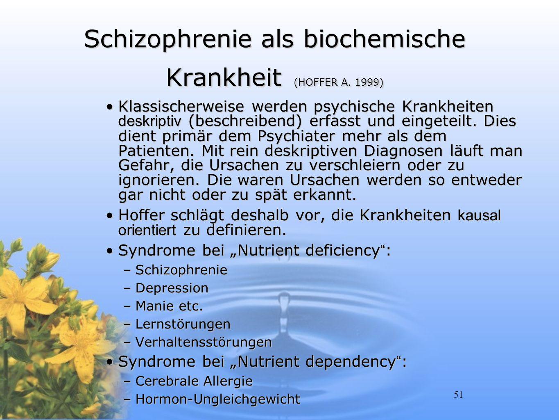 51 Schizophrenie als biochemische Krankheit (HOFFER A. 1999) Klassischerweise werden psychische Krankheiten deskriptiv (beschreibend) erfasst und eing