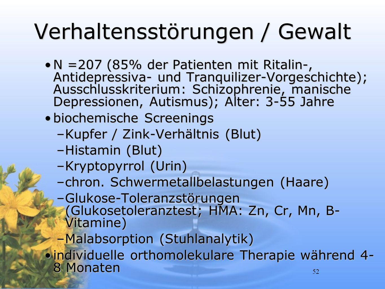 52 Verhaltensstörungen / Gewalt N =207 (85% der Patienten mit Ritalin-, Antidepressiva- und Tranquilizer-Vorgeschichte); Ausschlusskriterium: Schizoph