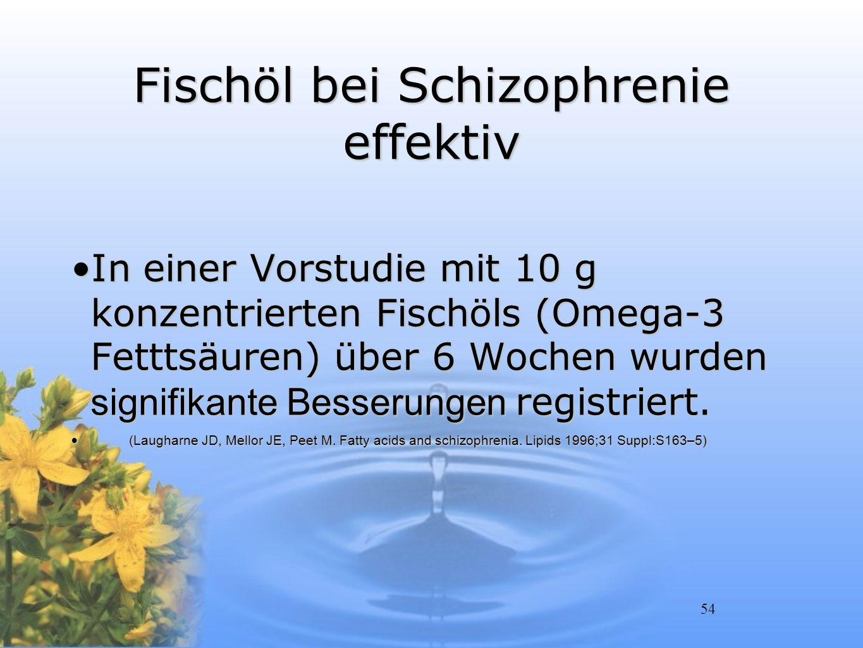 54 Fischöl bei Schizophrenie effektiv In einer Vorstudie mit 10 g konzentrierten Fischöls (Omega-3 Fetttsäuren) über 6 Wochen wurden signifikante Bess