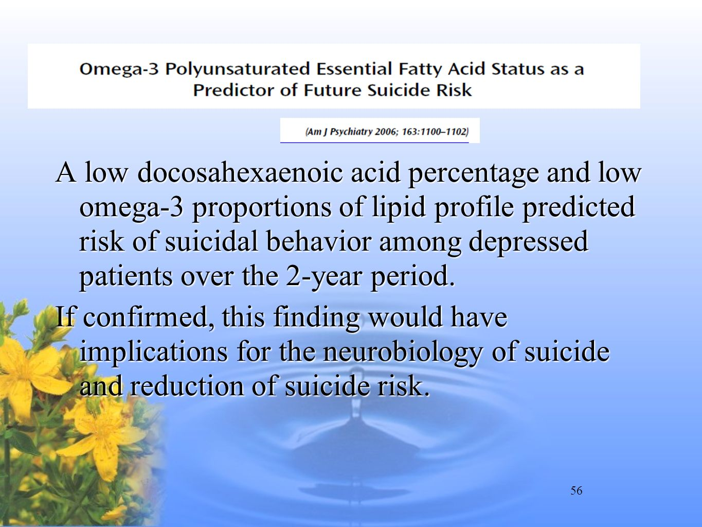 56 A low docosahexaenoic acid percentage and low omega-3 proportions of lipid profile predicted risk of suicidal behavior among depressed patients ove